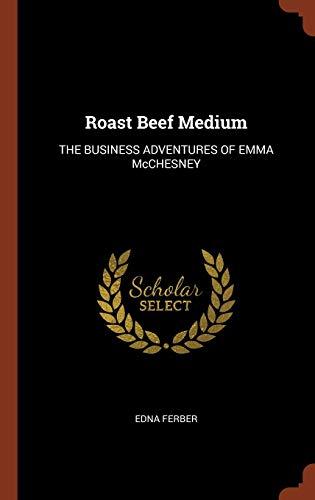 9781374922761: Roast Beef Medium: THE BUSINESS ADVENTURES OF EMMA McCHESNEY