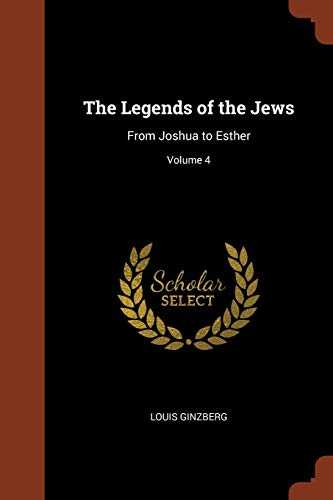 The Legends of the Jews: From Joshua: Louis Ginzberg