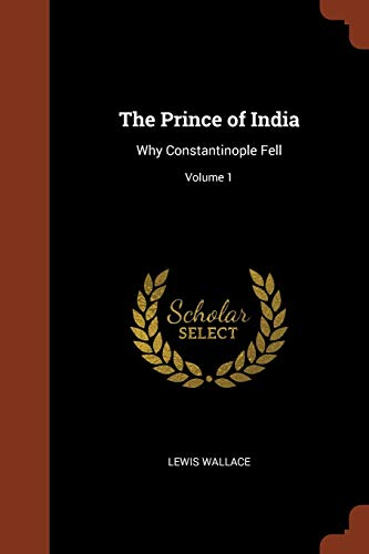 9781374923577: The Prince of India: Why Constantinople Fell; Volume 1