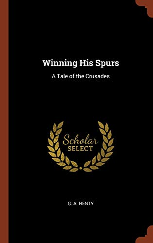 9781374941731: Winning His Spurs: A Tale of the Crusades
