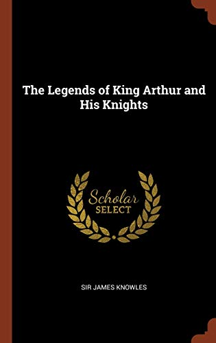 9781374945074: The Legends of King Arthur and His Knights