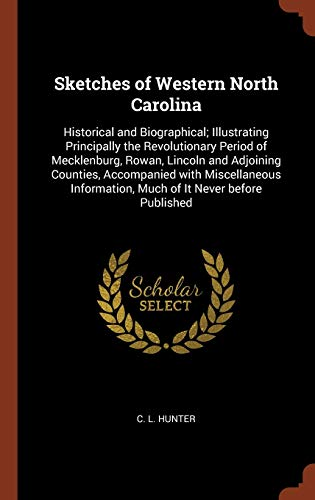 9781374946453: Sketches of Western North Carolina: Historical and Biographical; Illustrating Principally the Revolutionary Period of Mecklenburg, Rowan, Lincoln and ... Much of It Never before Published