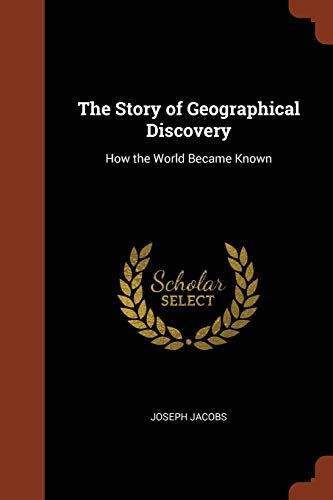 9781374955745: The Story of Geographical Discovery: How the World Became Known
