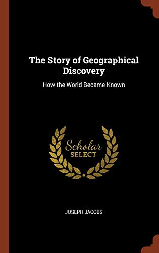 9781374955752: The Story of Geographical Discovery: How the World Became Known