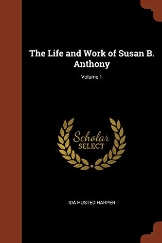 9781374961944: The Life and Work of Susan B. Anthony; Volume 1