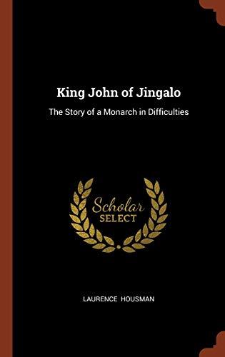 King John of Jingalo: The Story of: Housman, Laurence