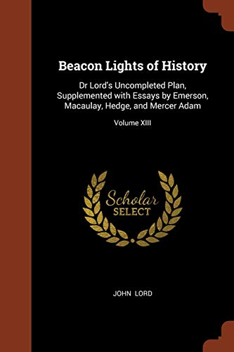Beacon Lights of History: Dr Lordandapos;s Uncompleted: Lord, John