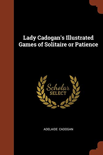 Lady Cadogan s Illustrated Games of Solitaire: Adelaide Cadogan