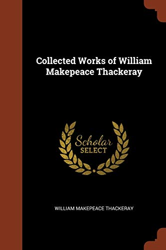 Collected Works of William Makepeace Thackeray: Thackeray, William Makepeace