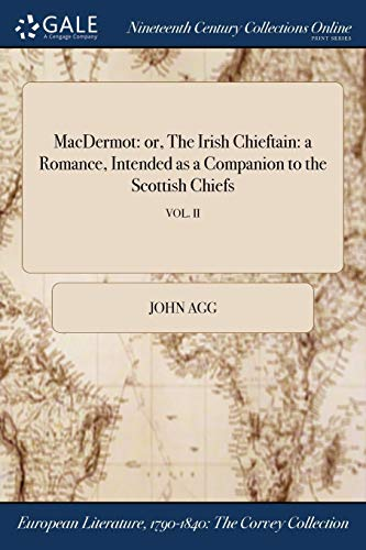 Macdermot: Or, the Irish Chieftain: A Romance,: John Agg