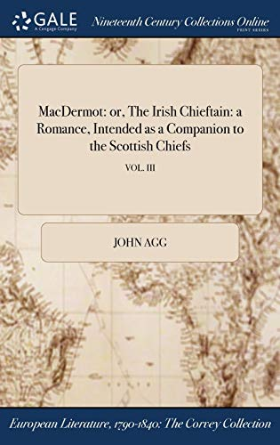Macdermot: Or, the Irish Chieftain: A Romance,: Agg, John