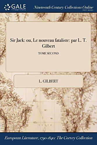 Sir Jack: Ou, Le Nouveau Fataliste: Par: Gilbert, L.