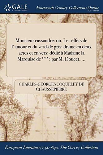 Monsieur Cassandre: Ou, Les Effets de L'Amour: Coqueley de Chaussepierre,