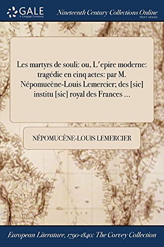 Les Martyrs de Souli: Ou, L Epire: Nepomucene-Louis Lemercier