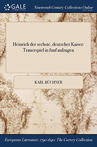 Heinrich Der Sechste, Deutscher Kaiser: Trauerspiel in: Buchner, Karl
