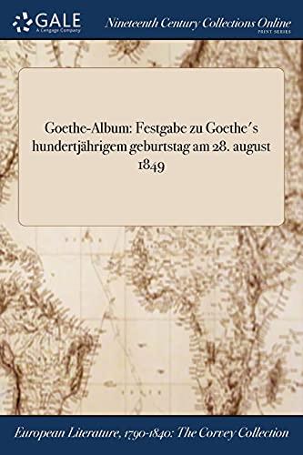 Goethe-Album: Festgabe Zu Goethe s Hundertjahrigem Geburtstag: Anonymous