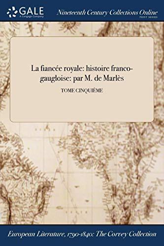 La Fiancee Royale: Histoire Franco-Gaugloise: Par M.: M. de Marles