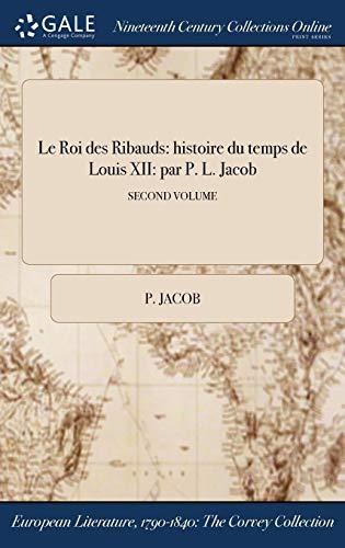 Le Roi Des Ribauds: Histoire Du Temps: Jacob, P.