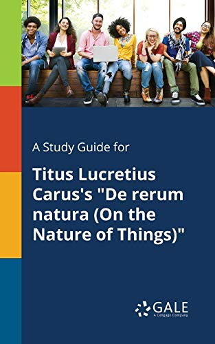 A Study Guide for Titus Lucretius Carus: Cengage Learning Gale