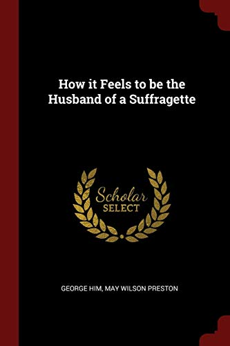 9781375417686: How it Feels to be the Husband of a Suffragette