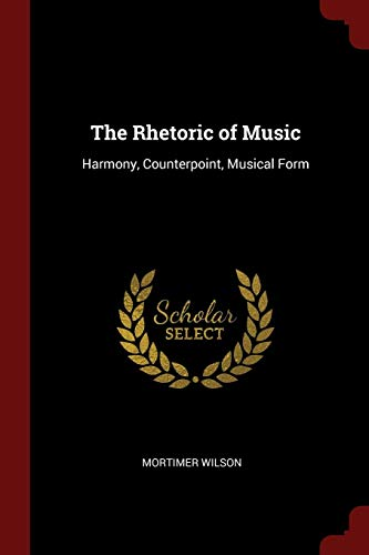9781375423694: The Rhetoric of Music: Harmony, Counterpoint, Musical Form