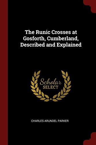 9781375427777: The Runic Crosses at Gosforth, Cumberland, Described and Explained