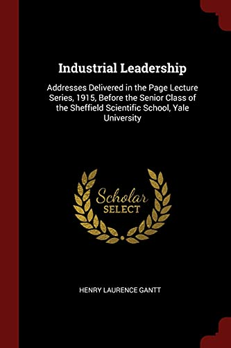 9781375432399: Industrial Leadership: Addresses Delivered in the Page Lecture Series, 1915, Before the Senior Class of the Sheffield Scientific School, Yale University