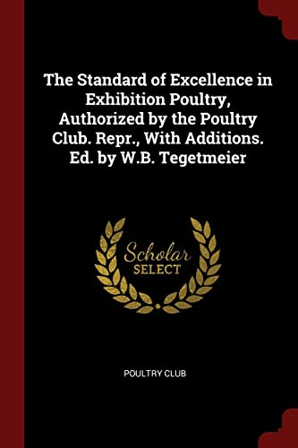 9781375434270: The Standard of Excellence in Exhibition Poultry, Authorized by the Poultry Club. Repr., With Additions. Ed. by W.B. Tegetmeier