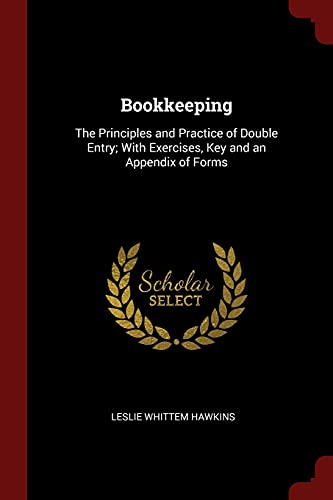 Bookkeeping: The Principles and Practice of Double: Leslie Whittem Hawkins