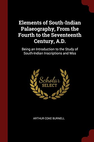 Elements of South-Indian Palaeography, from the Fourth: Burnell, Arthur Coke