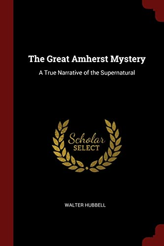 The Great Amherst Mystery: A True Narrative: Hubbell, Walter