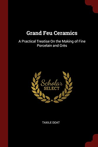9781375445900: Grand Feu Ceramics: A Practical Treatise On the Making of Fine Porcelain and Grès