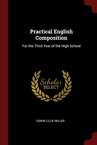 Practical English Composition: For the Third Year: Edwin Lillie Miller