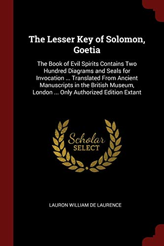 9781375451376: The Lesser Key of Solomon, Goetia: The Book of Evil Spirits Contains Two Hundred Diagrams and Seals for Invocation ... Translated From Ancient ... London ... Only Authorized Edition Extant