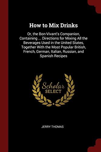 How to Mix Drinks: Or, the Bon-Vivant's: Thomas, Jerry