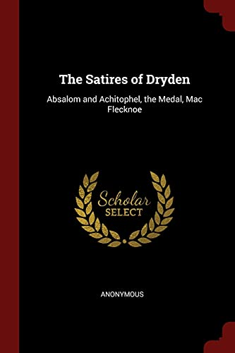 The Satires of Dryden: Absalom and Achitophel,: Anonymous