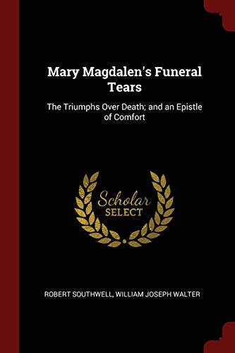 9781375453745: Mary Magdalen's Funeral Tears: The Triumphs Over Death; and an Epistle of Comfort