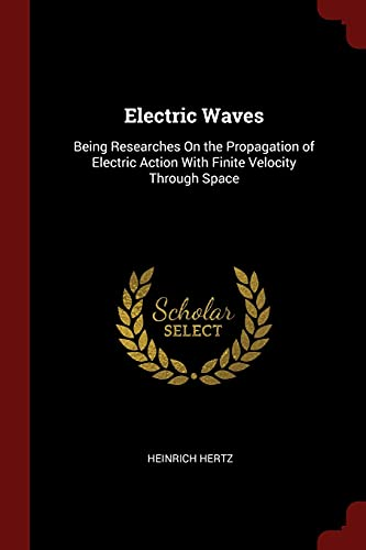 9781375458689: Electric Waves: Being Researches On the Propagation of Electric Action With Finite Velocity Through Space