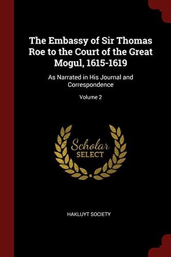 9781375460125: The Embassy of Sir Thomas Roe to the Court of the Great Mogul, 1615-1619: As Narrated in His Journal and Correspondence; Volume 2