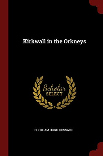 Kirkwall in the Orkneys: Hossack, Buckham Hugh