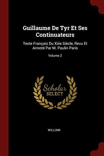 9781375462273: Guillaume De Tyr Et Ses Continuateurs: Texte Français Du Xiiie Siècle, Revu Et Annoté Par M. Paulin Paris; Volume 2