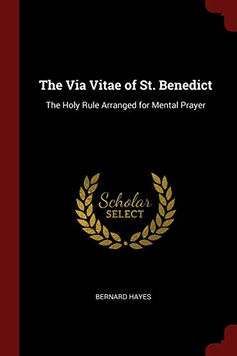 9781375462617: The Via Vitae of St. Benedict: The Holy Rule Arranged for Mental Prayer