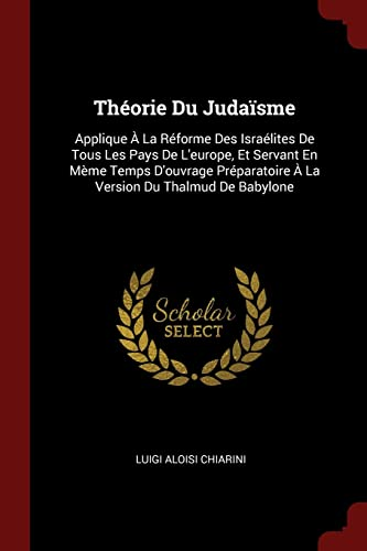 Theorie Du Judaisme: Applique a la Reforme: Chiarini, Luigi Aloisi