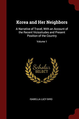 9781375467193: Korea and Her Neighbors: A Narrative of Travel, With an Account of the Recent Vicissitudes and Present Position of the Country; Volume 1