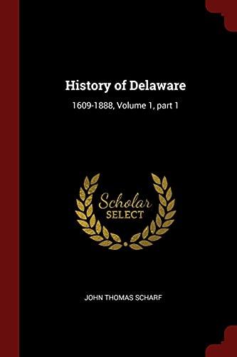 History of Delaware: 1609-1888, Volume 1, Part: Scharf, John Thomas
