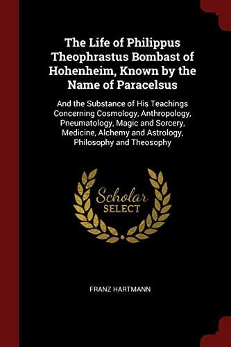 The Life of Philippus Theophrastus Bombast of: Hartmann, Franz