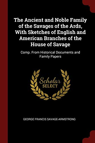 The Ancient and Noble Family of the: Savage-Armstrong, George Francis