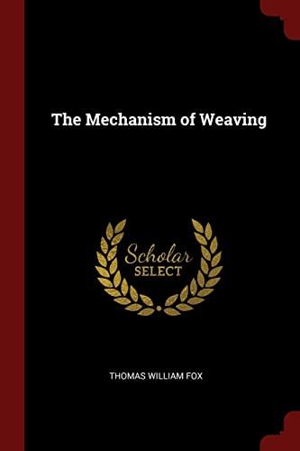 The Mechanism of Weaving: Fox, Thomas William