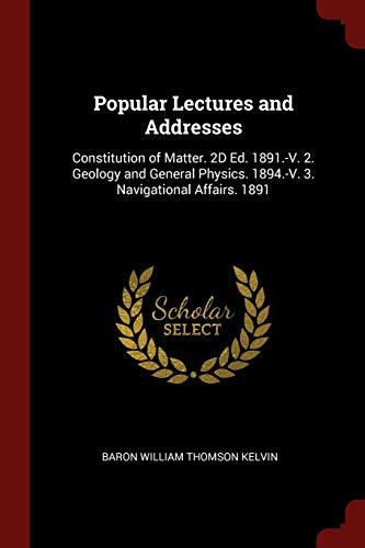 Popular Lectures and Addresses: Constitution of Matter.: Baron William Thomson