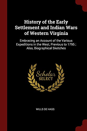 9781375480154: History of the Early Settlement and Indian Wars of Western Virginia: Embracing an Account of the Various Expeditions in the West, Previous to 1795 ; Also, Biographical Sketches